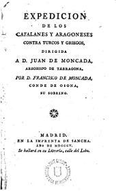 Expedición de los Catalanes y Aragoneses contra turcos y griegos, dirigida a D. Juan de Moncada,Arzobispo de Tarragona, por D. Francisco de Moncada, Conde de Osona,su sobrino
