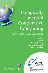 Biologically Inspired Cooperative Computing: IFIP 19th World Computer Congress, TC 10: 1st IFIP International Conference on Biologically Inspired Cooperative Computing, August 21-24, 2006, Santiago, Chile