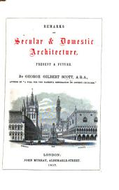 Remarks on secular and domestic Architecture, present and future. (Note, on the uses to be made of the mediaeval architecture of Italy.).
