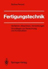 Fertigungstechnik: Verfahren, Maschinen, Vorrichtungen Grundlagen zur Berechnung und Konstruktion