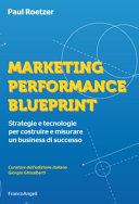 Marketing performance blueprint  Strategie e tecnologie per costruire e misurare un business di successo PDF