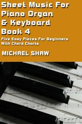 Piano: Sheet Music For Piano Organ & Keyboard - Book 4: Five Easy Pieces For Beginners With Chord Charts