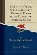 List of the Trees, Shrubs and Large Climbers Found in the Darjeeling District, Bengal (Classic Reprint)
