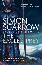 The Eagle's Prey: Cato & Macro:, Book 5