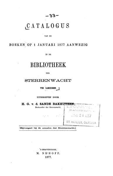 Catalogus Van de Boeken Op 1 Januari 1877 Aanwezig in de Bibliotheek Der Sterrenwacht Te Leiden  Uitg  Door H G v d  Sande Bakhuyzen