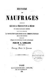 Histoire des naufrages, comprenant ceux de la Pérouse, de la Méduse et autres naufrages célèbres: suivie d'une notice sur la navigation dangereuse de M. Dumont-d'Urville dans les mers Australes