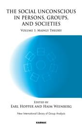 The Social Unconscious in Persons, Groups and Societies: Mainly Theory