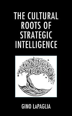 The Cultural Roots of Strategic Intelligence PDF