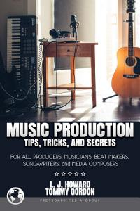 Music Production Tips  Tricks  and Secrets PDF