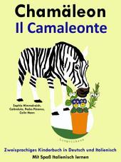 Chamäleon - Il Camaleonte:Zweisprachiges Kinderbuch in Deutsch und Italienisch.: Mit Spaß Italienisch lernen