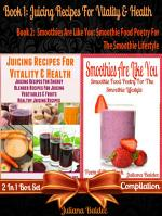 Juicing Recipes For Vitality & Health (Best Juicing Recipes) + Smoothies Are Like You
