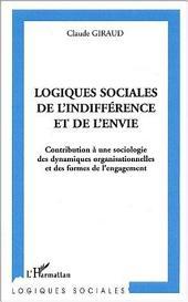 Logiques sociales de l'indifférence et de l'envie: Contribution à une sociologie des dynamiques organisationnelles et des formes de l'engagement