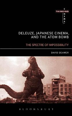 Deleuze  Japanese Cinema  and the Atom Bomb PDF