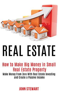 Real estate  How to Make Big Money in Small real estate property  Make Money from Zero with Real Estate Investing and Create a Passive Income