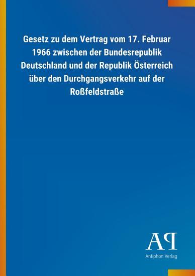 Gesetz zu dem Vertrag vom 17  Februar 1966 zwischen der Bundesrepublik Deutschland und der Republik   sterreich   ber den Durchgangsverkehr auf der Ro  feldstra  e PDF