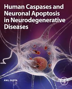 Human Caspases and Neuronal Apoptosis in Neurodegenerative Diseases