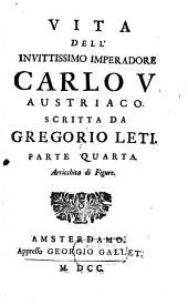 Vita Dell'Invittissimo Imperadore Carlo V. Austriaco: Volume 4