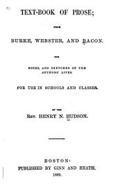 Text-book of Prose from Burke, Webster, and Bacon: With Notes, and Sketches of the Authors' Lives