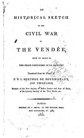 An Historical Sketch of the Civil War in the Vendées: From Its Origin to the Peace Concluded at La Jaunaie