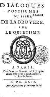 Dialogues posthumes du sieur De La Bruyere sur le quietisme