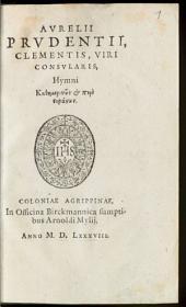 Avrelii Prvdentii, Clementis, Viri Consvlaris, Hymni Kathēmerinōn& peri stephanōn