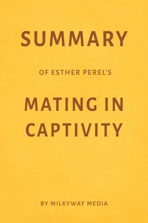 Summary of Esther Perel   s Mating in Captivity by Milkyway Media