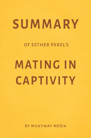 Summary of Esther Perel   s Mating in Captivity by Milkyway Media PDF