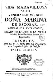 Vida maravillosa de la Venerable Virgen Doña Marina de Escobar ... sacada de lo que ella misma escriuió de orden de sus padres espirituales