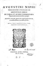 Augustini Niphi ... In Aristotelis libros De coelo et mundo commentaria, nuperrime ab innumeris erroribus expurgata: Quibus etiam omnium sententiarum, ac notabilium dictorum recens adiectus est index. ..