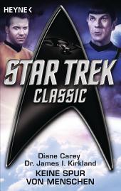 Star Trek - Classic: Keine Spur von Menschen: Roman