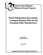 Wood Pelletization Source Book: A Sample Business Plan for the Potential Pellet Manufacturer