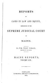 Reports of Cases Argued and Determined in the Supreme Judicial Court of the State of Maine: Volume 59