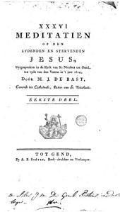 XXXVI meditatien op den lydenden en stervenden Jesus, uytgesproken in de kerk van St-Nicolaes tot Gend ... Vasten in 't jaer 1804: Volume 1
