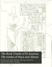 The Rock Tombs of El Amarna: The tombs of Huya and Ahmes