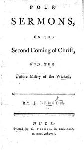 Four Sermons on the Second Coming of Christ, and the future misery of the wicked