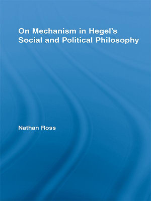 On Mechanism in Hegel s Social and Political Philosophy