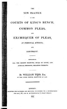 The New Practice of the Courts of King s Bench  Common Pleas  and Exchequer of Pleas  in Personal Actions  and Ejectment PDF