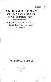 An homo bonus vel malus volens fiat, Simonis Portii disputatio, ad Laelium Taurellum iurisconsultiss. Duci Florentinorum à Secretis