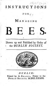 Instructions for managing Bees. Drawn up and published by order of the Dublin Society. [With a plate.]