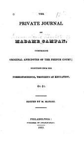 The Private Journal of Madame Campan: Comprising Original Anecdotes of the French Court; Selections from Her Correspondence, Thoughts on Education, &c., &c