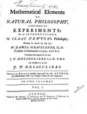 Mathematical Elements of Natural Philosophy Confirm'd by Experiments: Or, An Introduction to Sir Isaac Newton's Philosophy, Volume 1