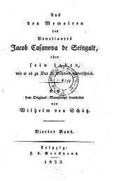 Aus den Memoiren des Venetianers Jacob Casanova de Seingalt, oder sein Leben, wie er es zu Dux in Böhmen niederschrieb: Band 4