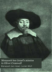 Menasseh ben Israel's mission to Oliver Cromwell: being a reprint of the pamphlets published by Menasseh ben Israel to promote the re-admission of the Jews to England, 1649-1656