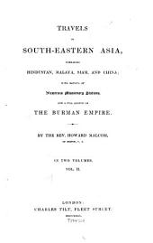 Travels in South-Eastern Asia, embracing Hindustan, Malaya, Siam and China: With Notices of Numerous Missionary Stations and a full account of the Burman Empire, Volume 2