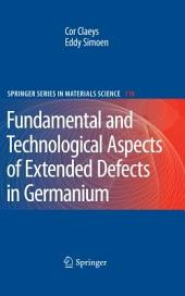 Extended Defects in Germanium: Fundamental and Technological Aspects