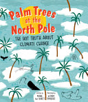 Download Palm Trees at the North Pole  The Hot Truth about Climate Change Book