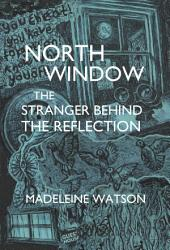 North Window The Stranger Behind The Reflection Book PDF