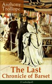 The Last Chronicle of Barset (Unabridged): Victorian Classic from the prolific English novelist, known for The Palliser Novels, The Prime Minister, The Warden, Barchester Towers, Doctor Thorne, Can You Forgive Her? and Phineas Finn…