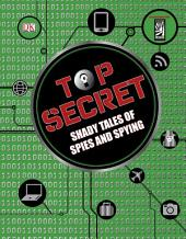 Top Secret: Shady Tales of Spies and Spying