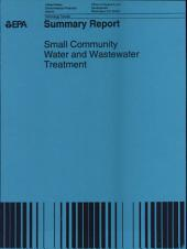 Small Community Water and Wastewater Treatment: Summary Report